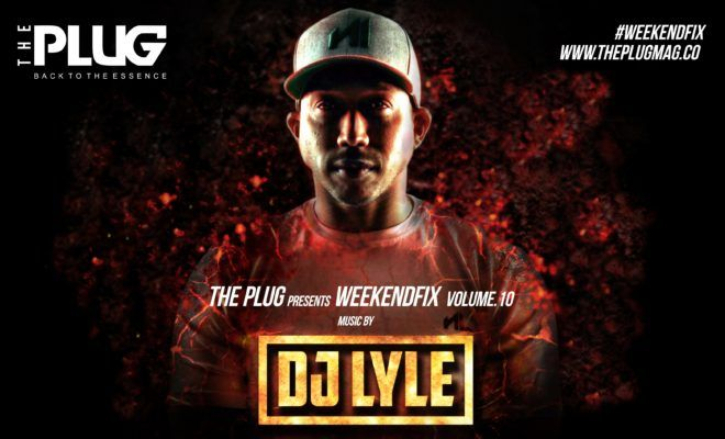 New Mix] DJ Lyle – The Weekend Fix Vol  10 – The Plug – Home